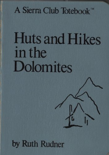 Sierra Club: Huts and Hikes in the Dolomites (A Sierra Club totebook)