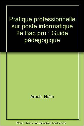 Télécharger des pdfs de manuels scolaires Pratique professionnelle sur poste informatique 2e Bac pro : Guide pédagogique by Haïm Arouh,Thierry Mercou in French PDF PDB CHM