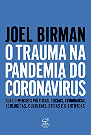 O trauma na pandemia do Coronavírus: Suas dimensões políticas, sociais, econômicas, ecológicas, culturais, éti