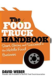 The Food Truck Handbook: Start, Grow, and Succeed in the Mobile Food Business from Wiley