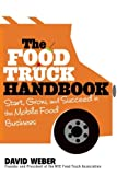 The Food Truck Handbook: Start, Grow, and Succeed in the Mobile Food Business (Paperback)