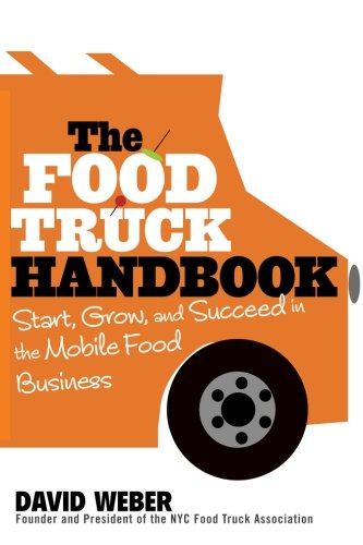 The Food Truck Handbook: Start, Grow, and Succeed in the Mobile Food...