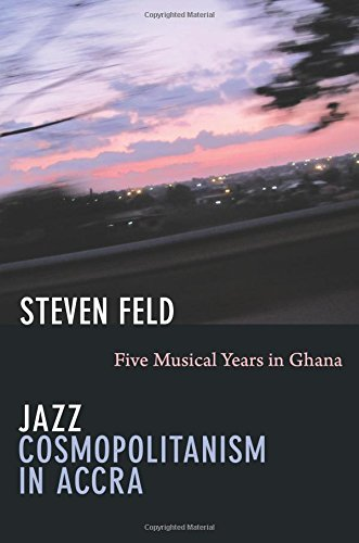 Jazz Cosmopolitanism in Accra: Five Musical Years in Ghana pdf