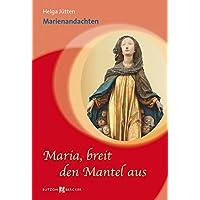 Maria, breit den Mantel aus: Marienandachten