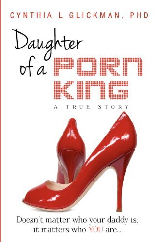 Daughter of a Porn King: Doesn't Matter Who Your Daddy is, it Matters Who YOU Are [Paperback] [2011] (Author) Dr. Cynthia L Glickman ebook