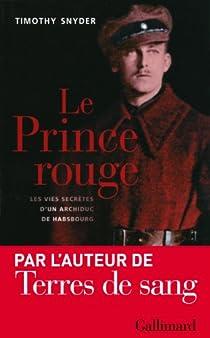 Le Prince rouge: Les vies secrètes d'un archiduc de Habsbourg par Snyder
