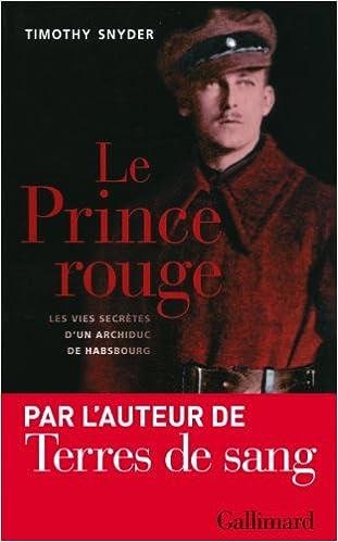 Livre gratuits en ligne Le Prince rouge: Les vies secrètes d'un archiduc de Habsbourg epub pdf