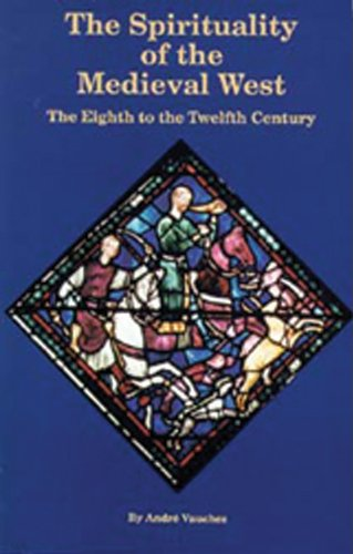 The Spirituality Of The Medieval West: The Eighth to the Twelfth Century (Cistercian Studies) by Cistercian Publications