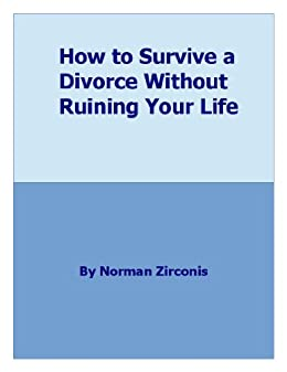 Amazon com: How To Survive A Divorce Without Ruining Your Life eBook