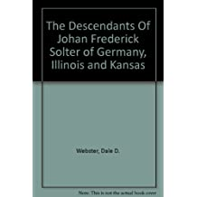 The Descendants Of Johan Frederick Solter of Germany, Illinois and Kansas