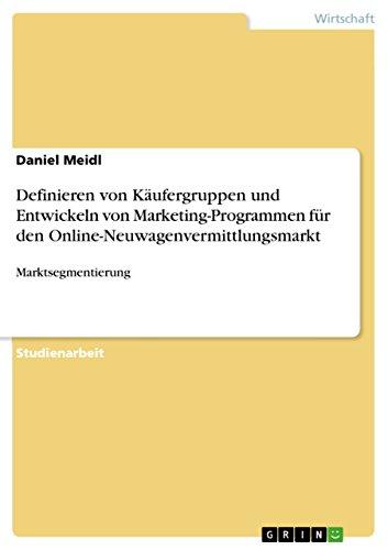 Definieren von Käufergruppen und Entwickeln von Marketing-Programmen für den Online-Neuwagenvermittlungsmarkt: Marktsegmentierung