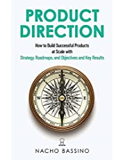Product Direction: How to build successful products at scale with Strategy, Roadmaps, and Objectives and Key Results (OKRs)