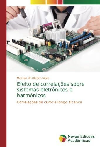 Read Online Efeito de correlações sobre sistemas eletrônicos e harmônicos: Correlações de curto e longo alcance (Portuguese Edition) PDF