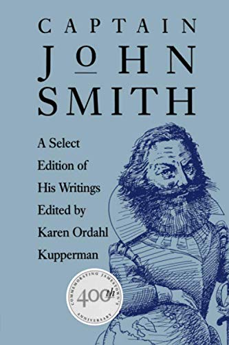 Captain John Smith: A Select Edition of His Writings (Published by the Omohundro Institute of Early American History and