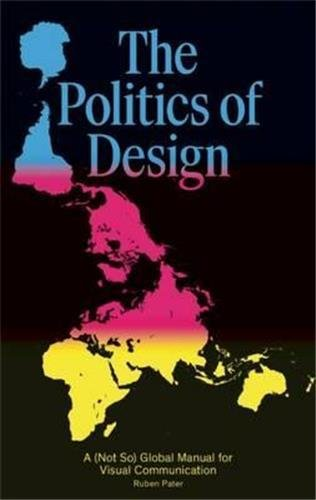 The Politics of Design: A (Not So) Global Manual for Visual Communication PDF