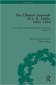 The Chinese Journals of L.K. Little, 1943–54: An Eyewitness Account of War and Revolution, Volume II (The Making of Modern China) (Volume 2)