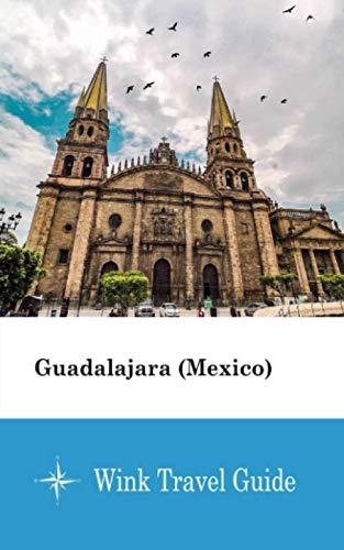 Guadalajara (Mexico) - Wink Travel Guide