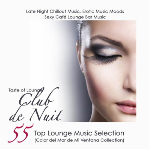Club de Nuit 55 Top Lounge Music Selection, Late Night Chillout Music, Erotic Music Moods & Sexy Caf Lounge Bar Music (Color del Mar de Mi Ventana Collection)