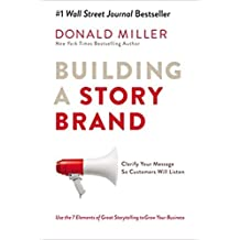 Building a Story Brand: Clarify Your Message So Customers Will Listen paperback Donald Miller