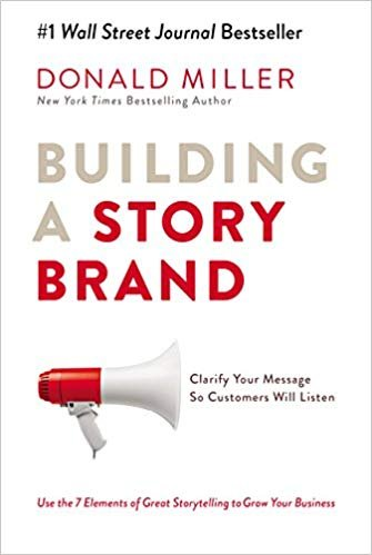 Building a Story Brand: Clarify Your Message So Customers Will Listen paperback Donald Miller [Paperback] [Jan 01, 2018] Miller Donald