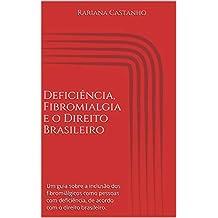 Deficiência, Fibromialgia e o Direito Brasileiro: Um guia sobre a inclusão dos fibromiálgicos como pessoas com deficiência, de acordo com o direito brasileiro. (Portuguese Edition)