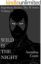 Wild Is The Night (Superhero Stories: The W Series Book 3)