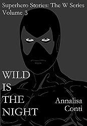 Wild Is The Night (Superhero Stories: The W Series Book 3)
