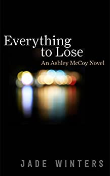 Everything To Lose (Ashley McCoy #2) by [Winters, Jade]
