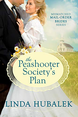 The Peashooter Society's Plan (Mismatched Mail-Order Brides Book 1) by [Hubalek, Linda K.]