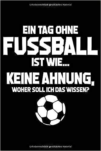 Tag Ohne Fussball Unmoglich Notizbuch Fur Fussball Fan