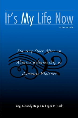 It's My Life Now: Starting Over After an Abusive Relationship or Domestic Violence, 2nd Edition by Dugan, Meg Kennedy/ Hock, Roger R.