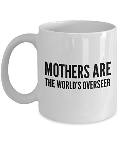 Funny Quote 11Oz Coffee Mug, Mothers Are The World'S Overseer for Dad, Grandpa, Husband From Son, Daughter, Wife for Coffee & Tea Lovers -