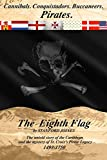 The Eighth Flag: Cannibals.  Conquistadors.  Buccaneers.  PIRATES.  The untold story of the Caribbean and the mystery of St. Croix s Pirate Legacy, 1493-1750