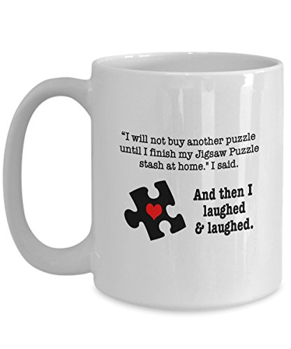 Funny Jigsaw Puzzle Coffee Mug - I Will Not Buy Another Puzzle Until- Gifts for Jigsaw Puzzlers