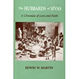 The Hubbards of Sivas, Edwin W. Martin, 0931832853