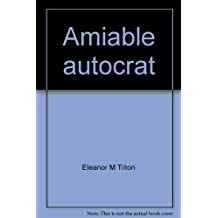 Amiable autocrat: A biography of Dr. Oliver Wendell Holmes by Eleanor M Tilton (1978-08-01)