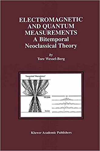 Håndbøger ipad download Electromagnetic and Quantum Measurements: A Bitemporal Neoclassical Theory by Tore Wessel-Berg 0792372573 PDF