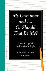 My Grammar and I Or Should That Be Me?: Old School Ways to Improve Your English