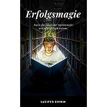 Erfolgsmagie: Nutze das Wissen der Sigillenmagie und erfüll dir alle Träume und Wünsche: Einführung durch Übungen in die Magie (German Edition)