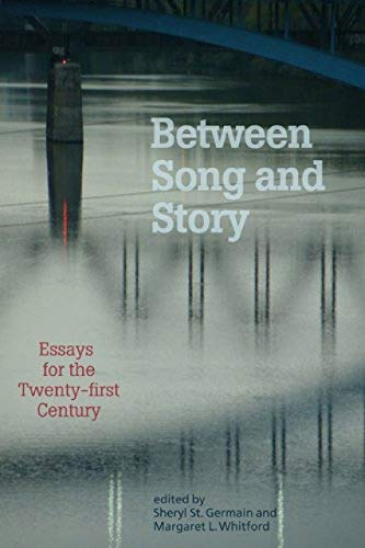 Between Song and Story: Essays from the Twenty-First Century