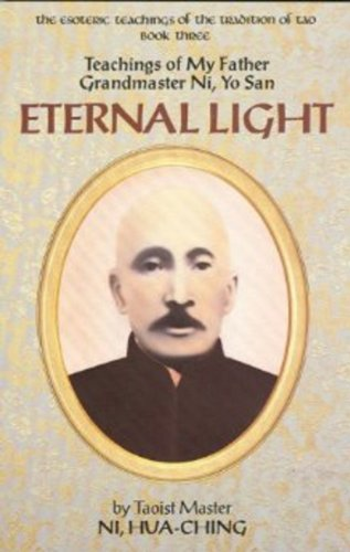 Eternal Light: Teachings of My Father Grandmaster Ni, Yo San (The Esoteric Teachings of the Traditions of Tao Book 3)