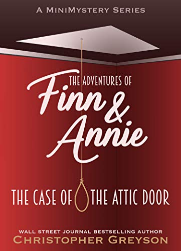 The Case of the Attic Door: A Mini Mystery Series (The Adventures of Finn and Annie Book 1)