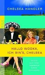 Hallo Wodka, ich bin's, Chelsea: Neues aus dem Tagebuch einer Schlampe