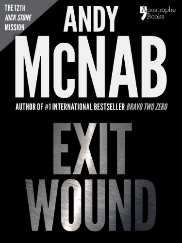 Exit Wound (Nick Stone Book 12): Andy McNab's best-selling series of Nick Stone thrillers - now available in the US, with bonus material