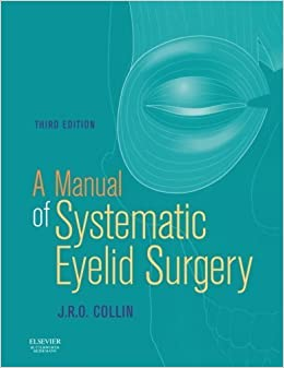Book A Manual of Systematic Eyelid Surgery 3rd Edition by Collin MA MB Bchir FRCS FRCOphth DO, J. R. O. (2006)
