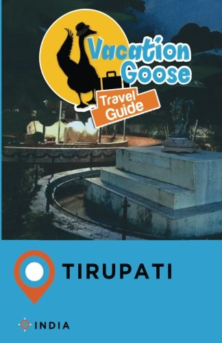 Vacation Goose Travel Guide Tirupati India