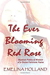 The Ever Blooming Red Rose: Mystical Poetry & Wisdom of a Divine Feminine Flame Paperback