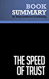 Summary: The Speed of Trust - Stephen M. Covey: The One Thing That Changes Everything