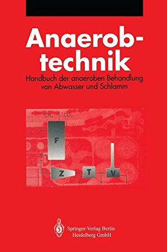 Anaerobtechnik: Handbuch der anaeroben Behandlung von Abwasser und Schlamm