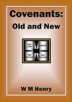 Covenants: Old and New by [Henry, W M]